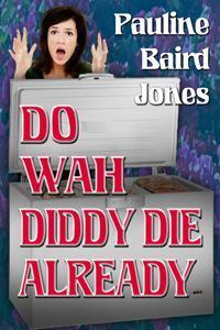 Do Wah Diddy Die Already  by  Pauline Baird Jones