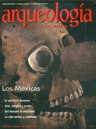 Los Mexicas (Arqueología Mexicana, septiembre-octubre 1995, Volumen III, n. 15) Eduardo Matos Moctezuma