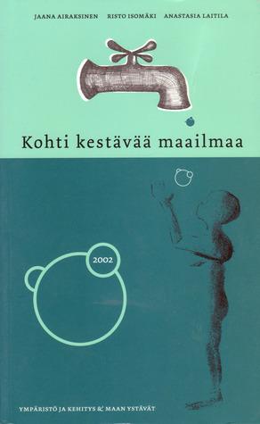 Kohti kestävää maailmaa  by  Jaana Airaksinen