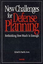 New Challenges for Defense Planning: Rethinking How Much Is Enough  by  Paul K. Davis