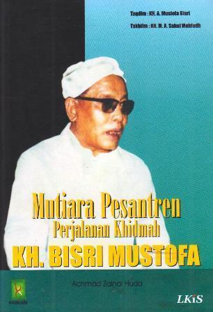 Mutiara Pesantren: Perjalanan Khidmah KH. Bisri Mustofa  by  Achmad Zainal Huda
