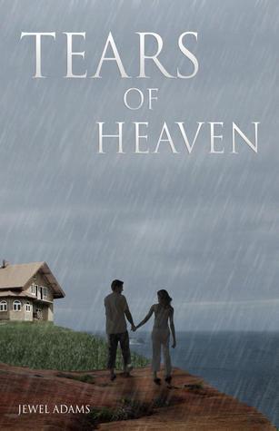 Tears of Heaven A Love Story Jewel Adams