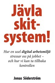 Jävla skitsystem! Hur en usel digital arbetsmiljö stressar oss på jobbet – och hur vi kan ta tillbaka kontrollen  by  Jonas Söderström