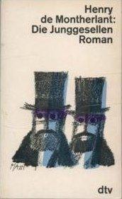 Die Junggesellen. Roman. Henry de Montherlant
