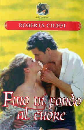 Fino in fondo al cuore  by  Roberta Ciuffi