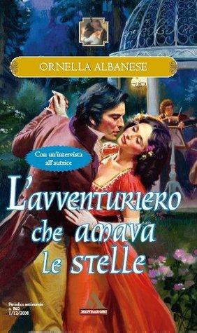 L avventuriero che amava le stelle (Trilogia dell'amore inatteso, #1)  by  Ornella Albanese