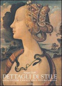 Dettagli di stile. Moda, costume e società nella pittura italiana  by  Stefano Zuffi