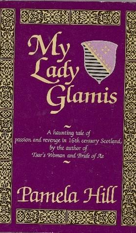 My Lady Glamis Pamela Hill