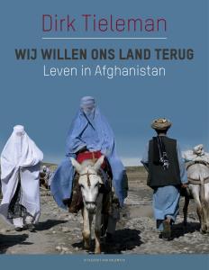 Wij willen ons land terug. Leven in Afghanistan Dirk Tieleman