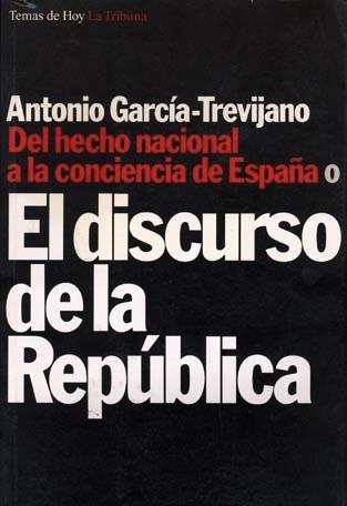 Del hecho nacional a la conciencia de España o El discurso de la república Antonio García-Trevijano