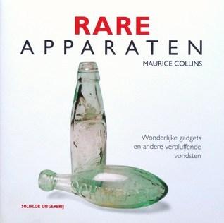 Rare Apparaten: wonderlijke gadgets en andere verbluffende vondsten  by  Maurice Collins