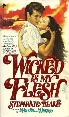 Wicked Is My Flesh Stephanie  Blake