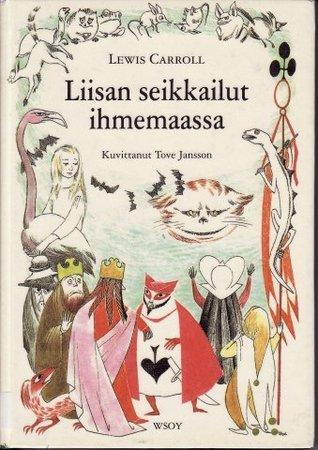 Liisan Seikkailut Ihmemaassa  by  Lewis Carroll