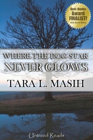 Where The Dog Star Never Glows Tara L. Masih