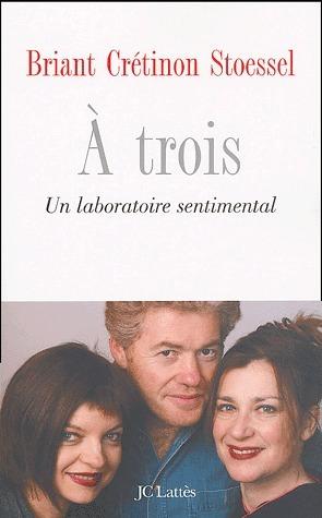 A trois. Un laboratoire sentimental Jean François Briant