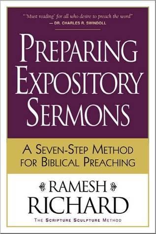 Preparing Expository Sermons: A Seven-Step Method for Biblical Preaching  by  Ramesh Richard