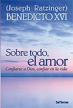 Sobre todo, el amor: Confiarse a Dios, confiar en la vida (El Pozo de Siquem 230) Pope Benedict XVI