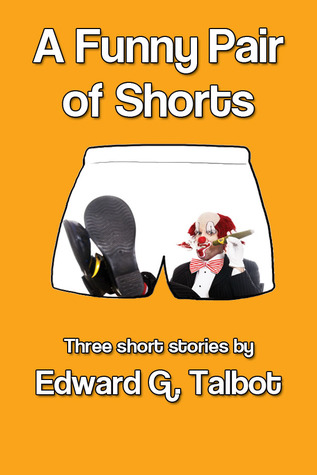 A Funny Pair of Shorts  by  Edward G. Talbot