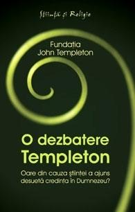 O dezbatere Templeton. Oare din cauza ştiinţei a ajuns desuetă credinţa în Dumnezeu?  by  Fundaţia John Templeton