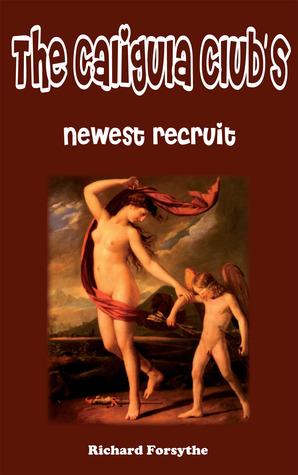 The Caligula Clubs Newest Recruit  by  Richard Forsythe