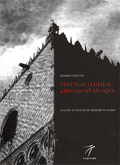 Venetian Legends And Ghost Stories: A Guide To Places Of Mystery In Venice  by  Alberto Toso Fei