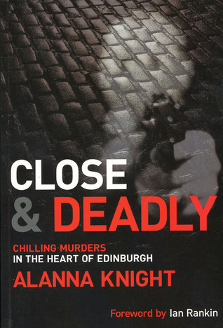 Close and Deadly: Chilling Murders in the Heart of Edinburgh Alanna Knight