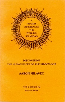 A Pilgrim Experiences the Worlds Religions: Discovering the Human Faces of the Hidden God  by  Aaron Milavec