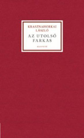 Az utolsó farkas László Krasznahorkai