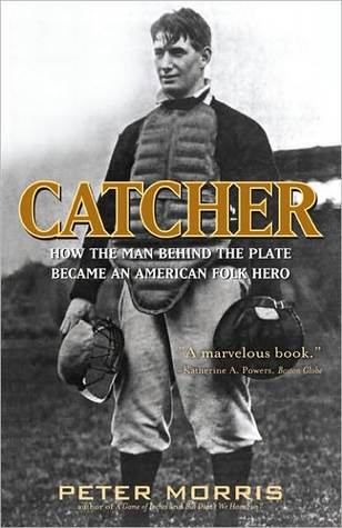 Catcher: The Evolution of an American Folk Hero  by  Peter Morris