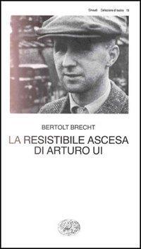 La resistibile ascesa di Arturo Ui  by  Bertolt Brecht
