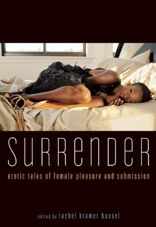 Surrender: Erotic Tales of Female Pleasure and Submission  by  Rachel Kramer Bussel