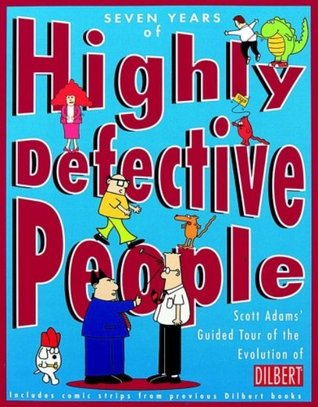 Seven Years of Highly Defective People : Scott Adams Guided Tour of the Evolution of Dilbert Scott Adams