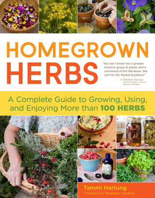 Homegrown Herbs: Gardening Techniques, Recipes, and Remedies for Growing and Using 101 Herbs Tammi Hartung
