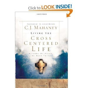 Living the Cross Centered Life: Keeping the Gospel the Main Thing  by  C.J. Mahaney