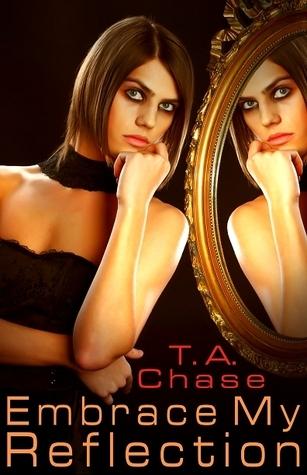 Embrace My Reflection (Embrace, #1)  by  T.A. Chase