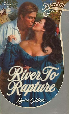 River to Rapture (Tapestry Romance, No. 76) Louisa Gillette
