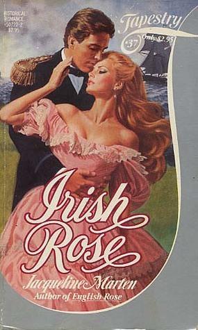 Irish Rose (Tapestry Romance, #37)  by  Jacqueline Marten