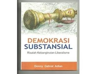 Demokrasi Substansial: Risalah Kebangkrutan Liberalisme Donny Gahral Adian