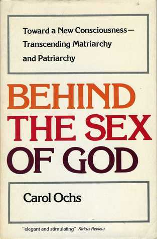 Behind The Sex Of God: Toward A New Consciousness  Transcending Matriarchy And Patriarchy Carol Ochs