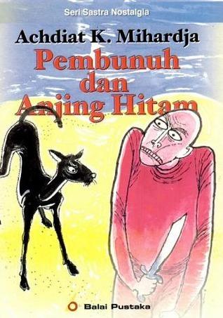 Pembunuh dan Anjing Hitam  by  Achdiat K. Miharja