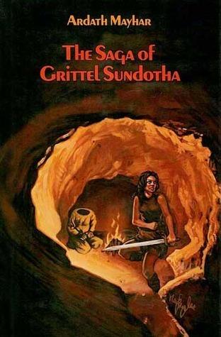 The Saga Of Grittel Sundotha  by  Ardath Mayhar