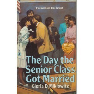 The Day the Senior Class Got Married: A Novel Gloria D. Miklowitz