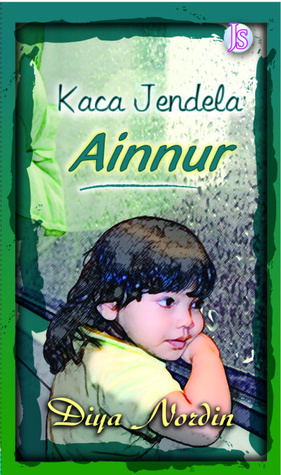 Kaca Jendela Ainnur  by  Diya Nordin