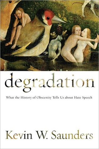 Degradation: What the History of Obscenity Tells Us about Hate Speech  by  Kevin W. Saunders