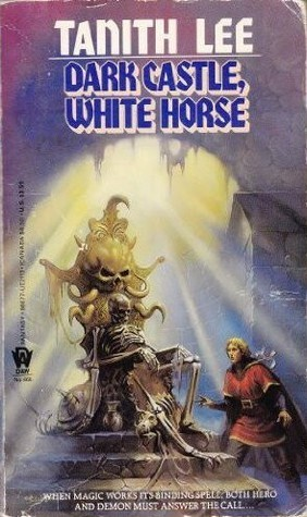 Dark Castle, White Horse (Castle of Dark, #1-2)  by  Tanith Lee