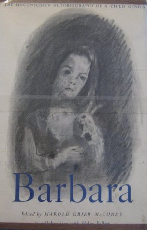 Barbara: The Unconscious Autobiography of a Child Genius  by  Barbara Newhall Follett