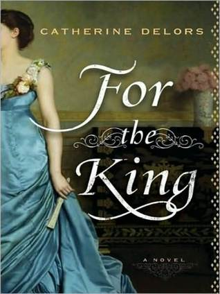 For the King: A Novel  by  Catherine Delors