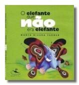 O Elefante que Não Era Elefante  by  Marta Rivera Ferner