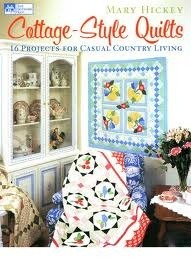 Cottage-Style Quilts: 14 Projects for Casual Country Living Mary Hickey