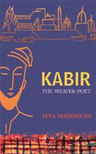 Kabir: The Weaver Poet Jaya Madhavan